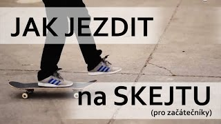 Jak jezdit na skateboardu? (Pro začátečníky)