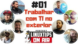 #01 - TRABALHAR com TI no EXTERIOR | Podcast LINUXtips ON AIR