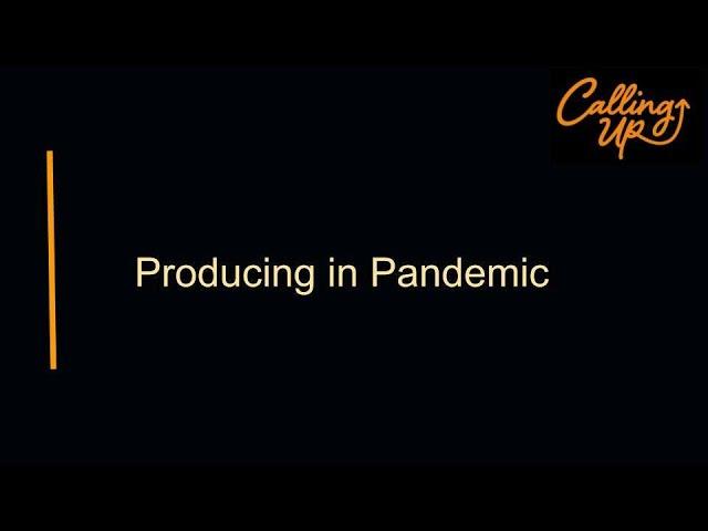 Producing in Pandemic 42