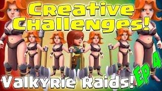 Creative Challenges - Valkyrie Raids Episode 4 (Clash of Clans)