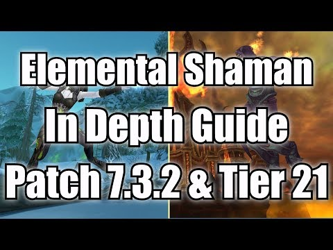 Elemental Shaman PvE Guide - Patch 7.3.2 (Tier 21)