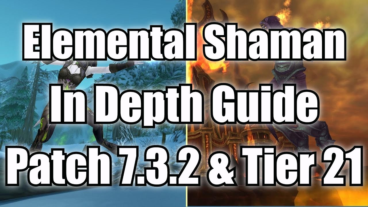 Elemental Shaman Pve Guide Patch 7 3 2 7 3 5 Tier 21 Youtube