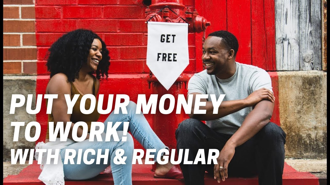 Put your Money to Work with rich & Regular