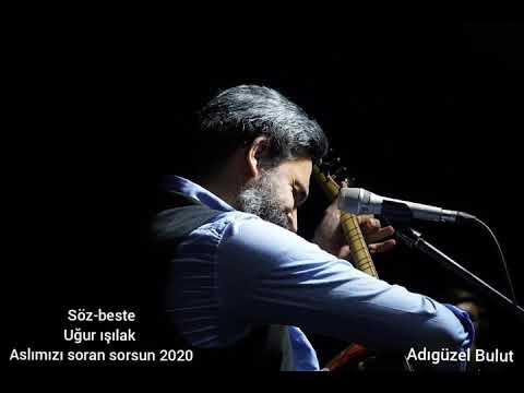 Uğur ışılak-2020 Aslımızı soran sorsun #Adıgüzelbulut #ozanuğurışılak #yozgat #ankara #istanbul