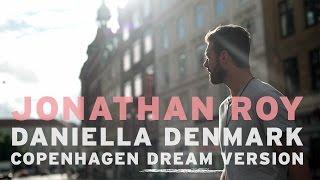 Jonathan Roy - Daniella Denmark (Copenhagen Dream Version)