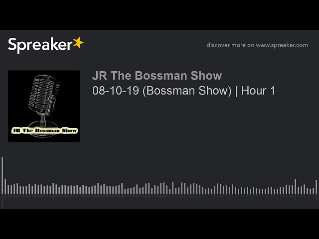 08-10-19 (Bossman Show) | Hour 1 (made with Spreaker)