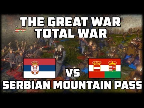 MOUNTAIN DEFENSE! Serbia v Austria-Hungary - The Great War: Total War - WW1 Mod Gameplay!