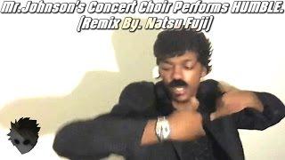 Mr.johnson's concert choir performs humble. (remix by. natsu fuji)