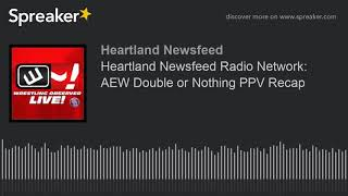 Heartland Newsfeed Radio Network: AEW Double or Nothing PPV Recap
