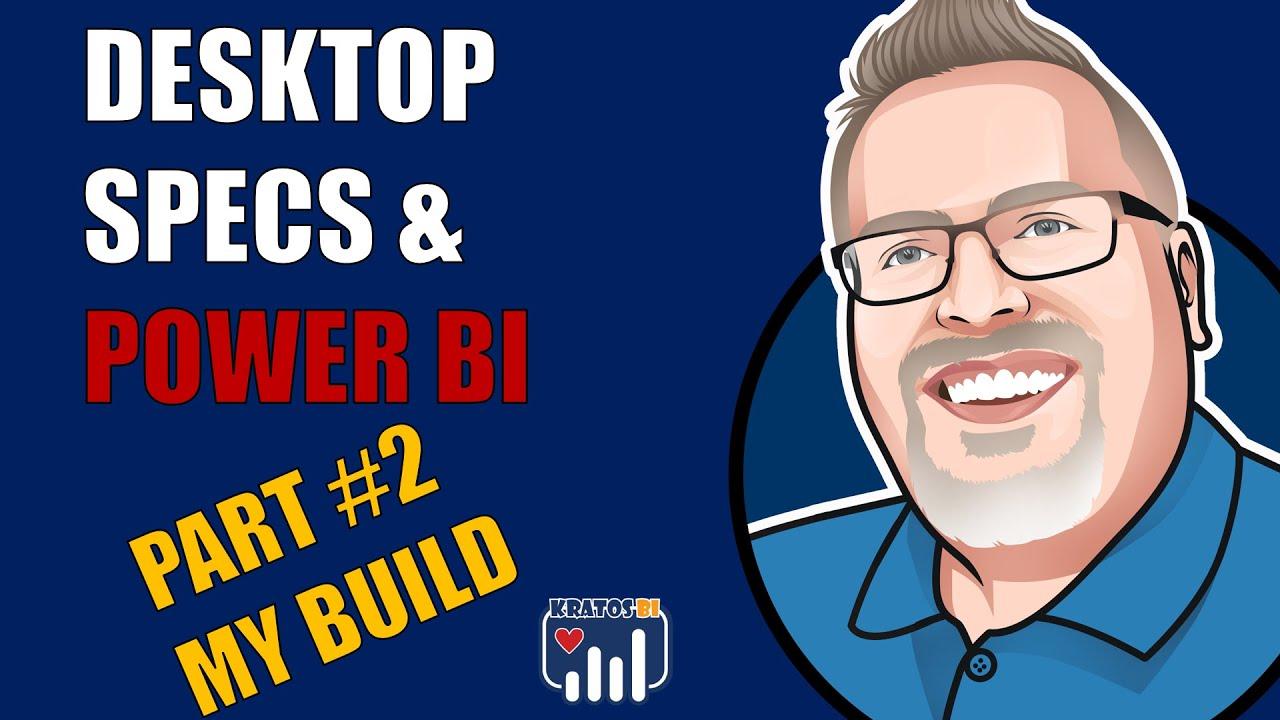 Power BI Desktop Specs - My Build - Part 2