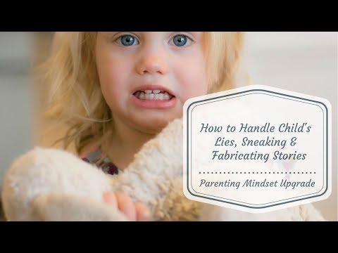 How to handle child who has been lying, sneaking, or fabricating stories