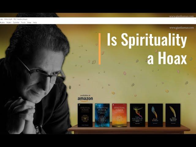 Is Spirituality a Hoax - Gian Kumar