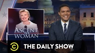 The Daily Show - Hillary Clinton's Acceptance Speech & Fear of Donald Trump at the DNC by : The Daily Show with Trevor Noah