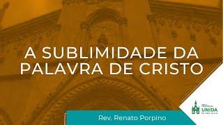 A Sublimidade da Palavra de Cristo - Rev. Renato Porpino - Conexão com Deus - 04/10/2021