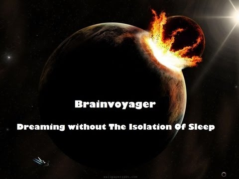 Brainvoyager - Dreaming Without The Isolation Of Sleep