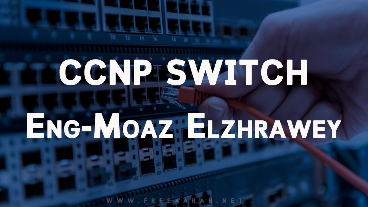 CCNP SWITCH (642 813) By Eng Moaz EL.Zhrawy