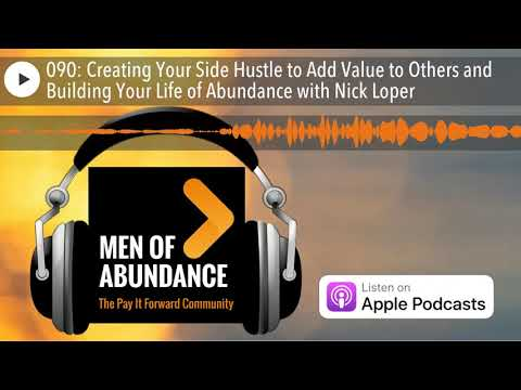 090: Creating Your Side Hustle to Add Value to Others and Building Your Life of Abundance with