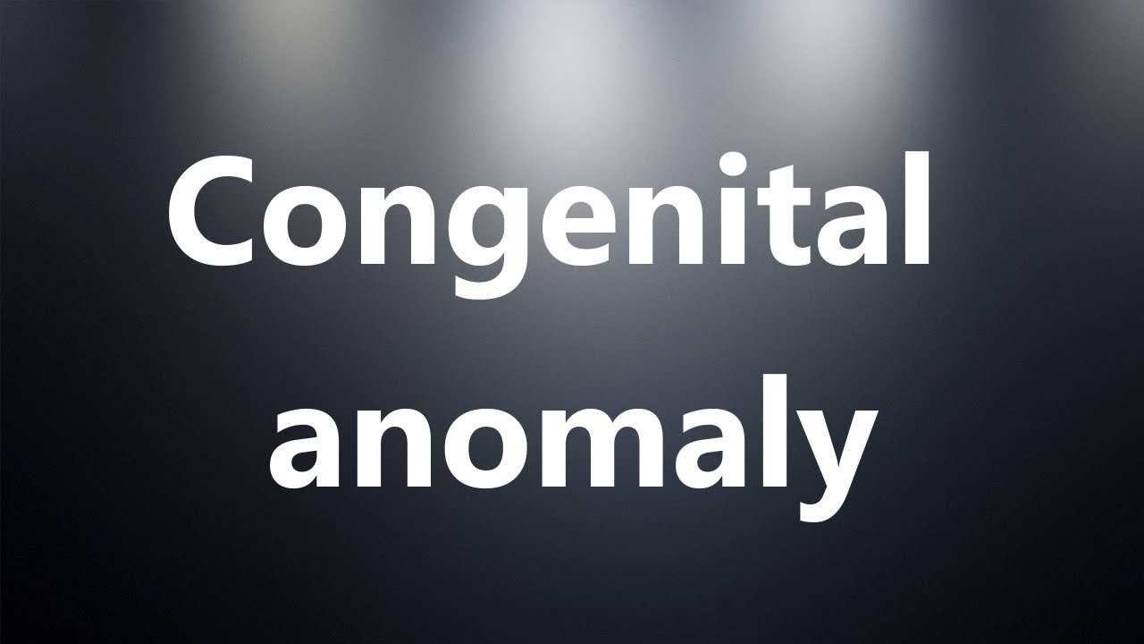 Congenital anomaly - Medical Meaning and Pronunciation