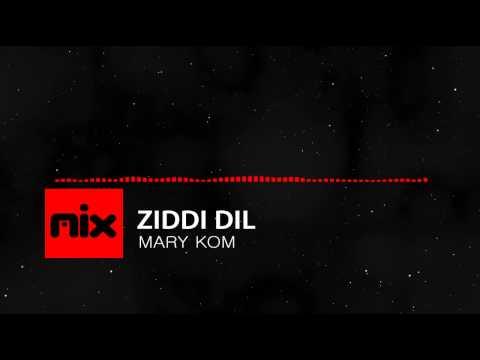 ▶ Mary Kom - Ziddi Dil Full Song | Lyrics  █ мιхoιd █