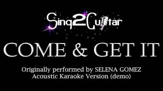 Come & Get It (Acoustic Karaoke Backing Track) Selena Gomez