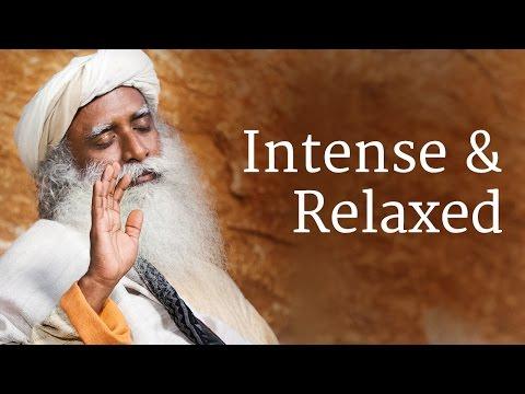 Intense and Relaxed | Sadhguru