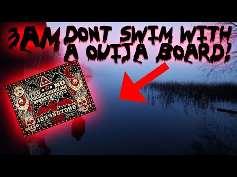 DONT PLAY OUIJA BOARD AND SWIM IN A LAKE AT NIGHT!