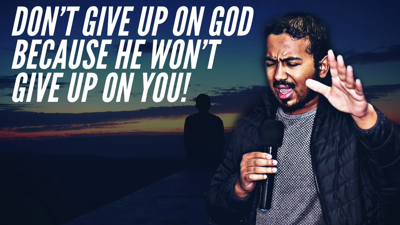 DON'T GIVE UP ON GOD BECAUSE HE WON'T GIVE UP ON YOU, POWERFUL MESSAGE AND PRAYERS