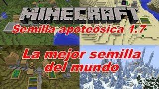 --MINECRAFT 1.7-- SEMILLA APOTEOSICA, LA MEJOR DEL MUNDO