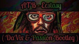 ATB - Ecstasy (DaVix & Passion Bootleg)
