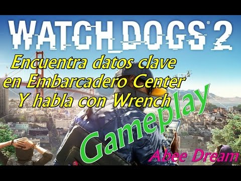 Watch Dogs 2 Gameplay Encuentra datos en Embarcadero Center y habla con Wrench