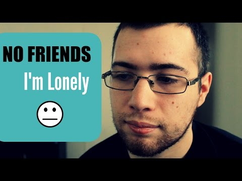 Loneliness - I Have No Friends