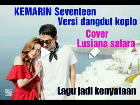 Kemarin Seventeen versi dangdut koplo cover Lusiana safara