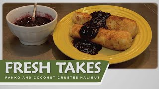 Panko- And Coconut-crusted Halibut: Fresh Takes