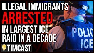 Tim Pool Illegal Immigrants Arrested In Largest ICE Raid In A Decade, Nearly 700 Arrested