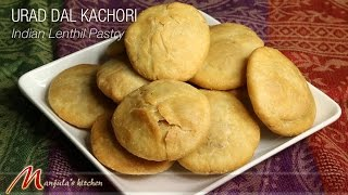 Urad Dal Kachori - Indian Lentil Pastry Recipe by Manjula