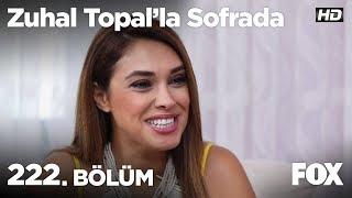 Zuhal Topal'la Sofrada 222. Bölüm