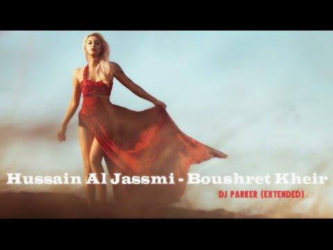 Hussain Al Jassmi - Boushret Kheir (DJ Parker Extended)