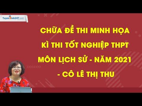 Chữa đề thi tham khảo kì thi Tốt nghiệp THPT môn Lịch sử - Năm 2021 – Cô Lê Thị Thu