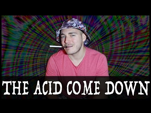 The Acid Come Down