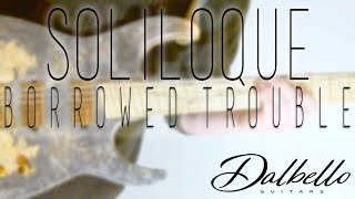 SOLILOQUE // Borrowed Trouble (Dalbello Undici Play Through)