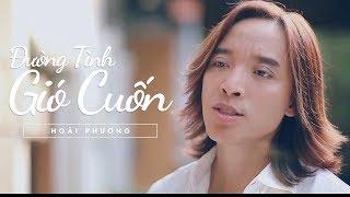 Đường Tình Gió Cuốn - Hoài Phương [Official MV] - NHẠC HAY 2018