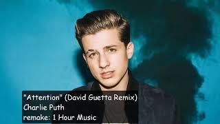 (1 Hour) Charlie Puth - Attention (David Guetta Remix)