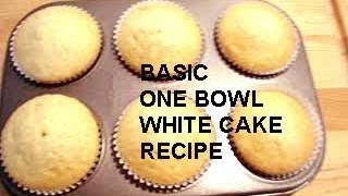 CUPCAKE BATTER RECIPE, BASIC ONE BOWL WHITE CAKE