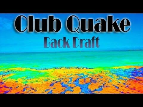 Club Quake - Back Draft