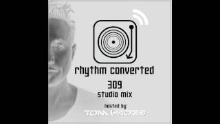 Techno Music | Rhythm Converted Podcast 309 with Tom Hades (Studio Mix)
