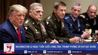 Download Washington lo ngại tuần cuối cùng ông Trump phóng vũ khí hạt nhân - VNEWS