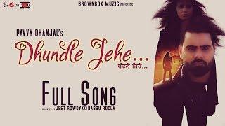 Dhundle Jehe   Pavvy Dhanjal   Aakanksha Sareen   Full Video   Brown Box Muzic   Latest Punjabi Song