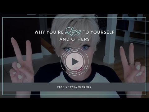Fear of Failure Series - Why you're lying to yourself and others