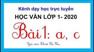 Học vần lớp 1: BÀI 1 A,C |Tiếng Việt lớp 1- 2020 | Cô Thu dạy học trực tuyến lớp 1,2