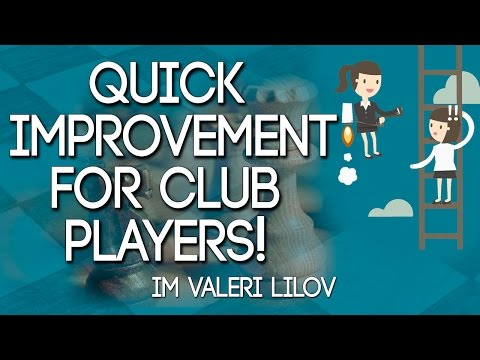 Chess Improvement for Club Players! By IM Valeri Lilov (Webinar Replay)